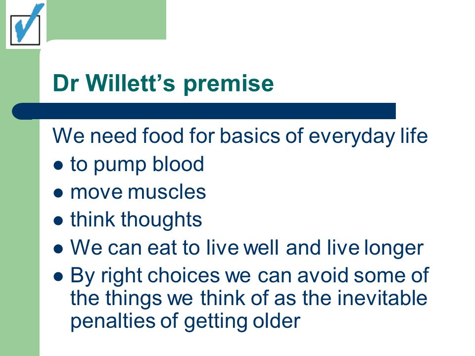 Dr Willetts premise We need food for basics of everyday life to pump blood move muscles think thoughts We can eat to live well and live longer By righ