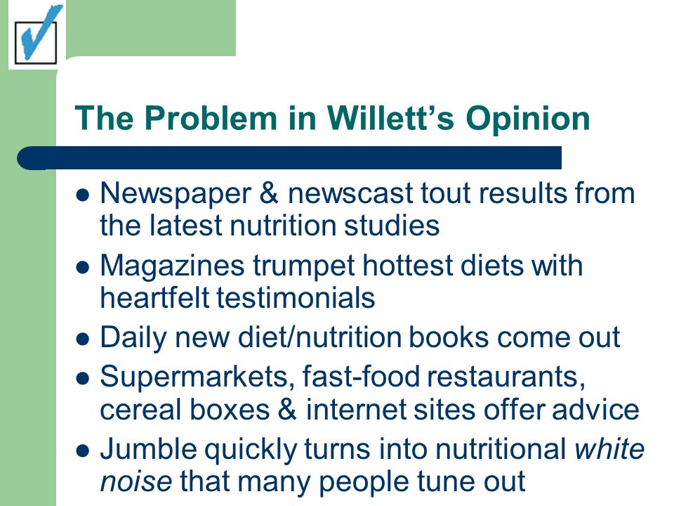 The Problem in Willetts Opinion Newspaper & newscast tout results from the latest nutrition studies Magazines trumpet hottest diets with heartfelt tes