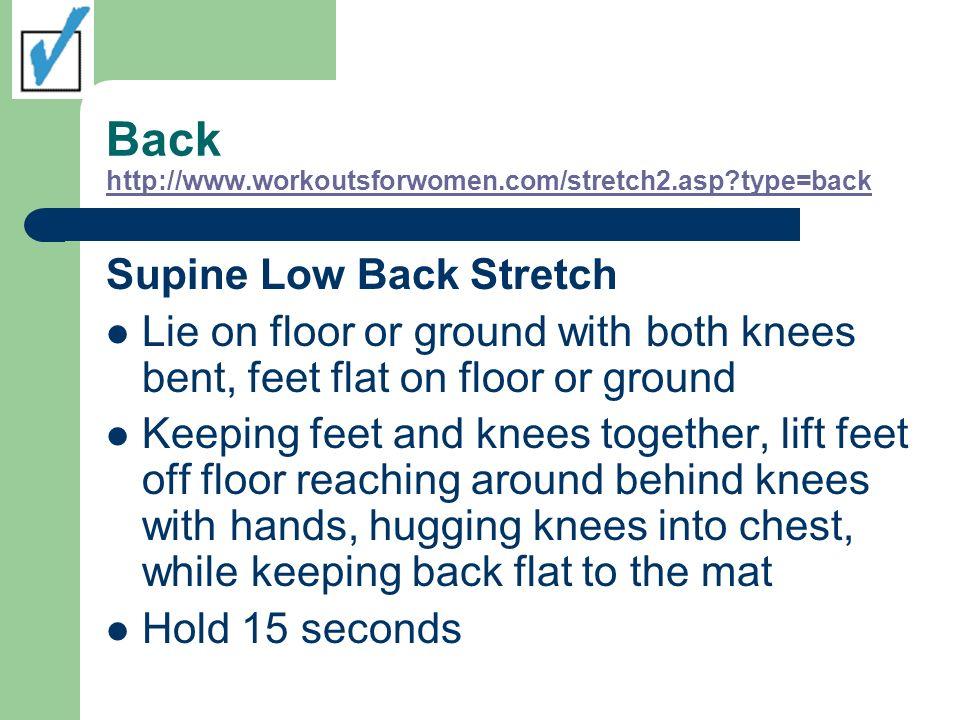 Back http://www.workoutsforwomen.com/stretch2.asp?type=back http://www.workoutsforwomen.com/stretch2.asp?type=back Supine Low Back Stretch Lie on floo