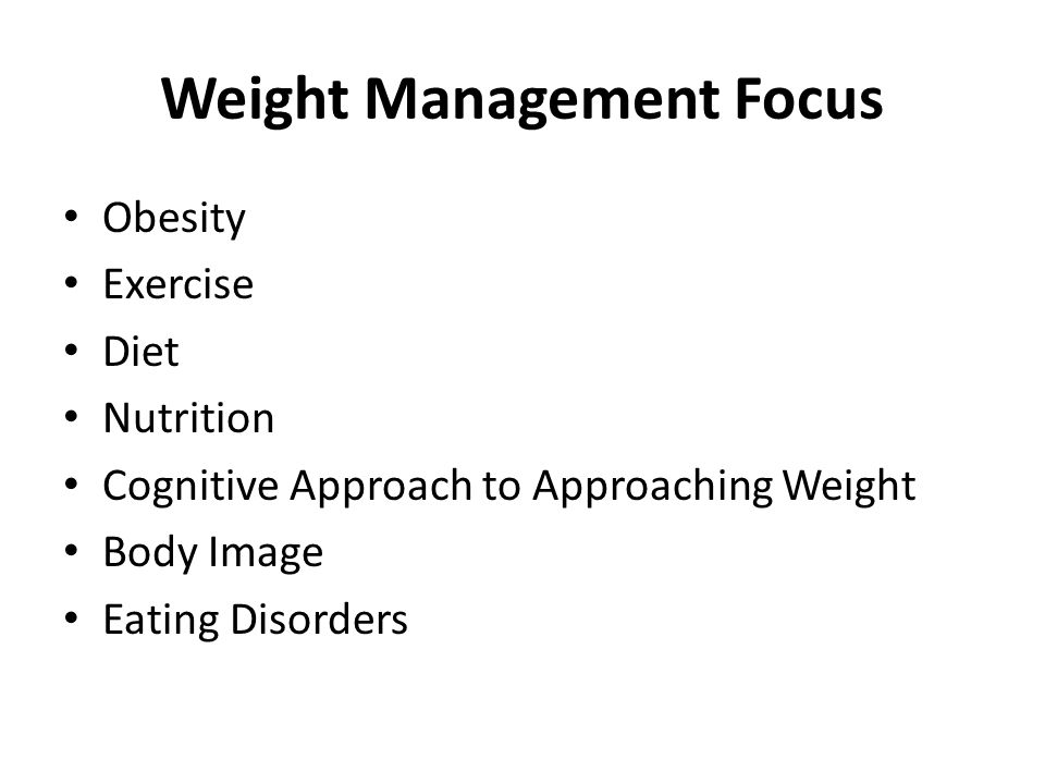 Weight Management Focus Obesity Exercise Diet Nutrition Cognitive Approach to Approaching Weight Body Image Eating Disorders