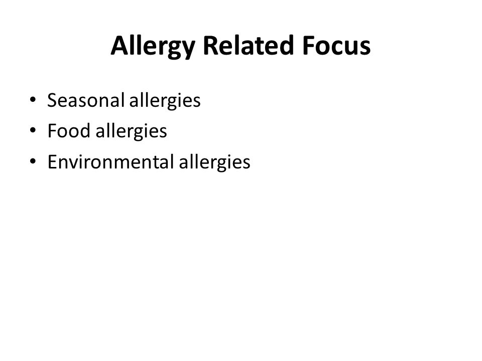 Allergy Related Focus Seasonal allergies Food allergies Environmental allergies