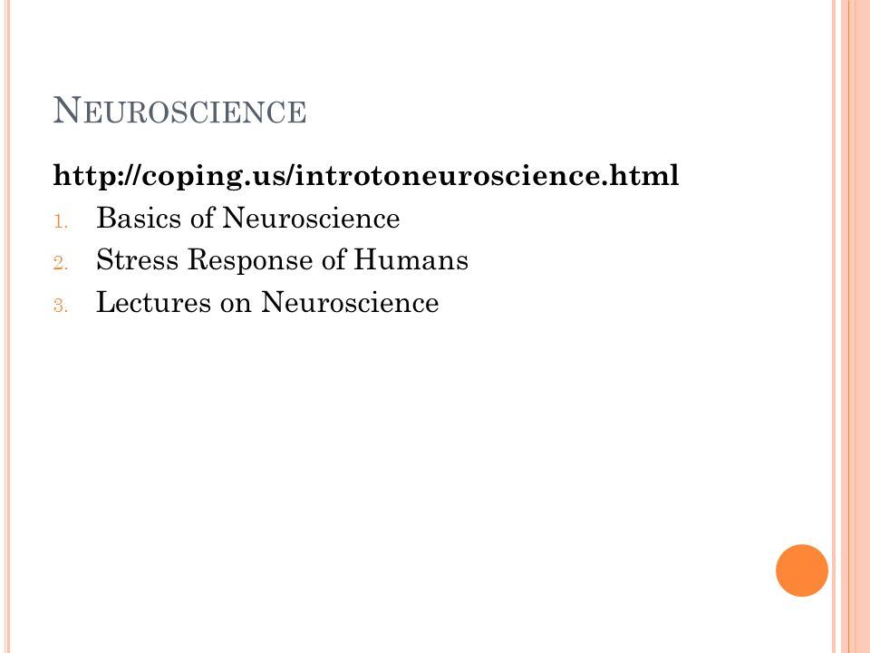 N EUROSCIENCE http://coping.us/introtoneuroscience.html 1.