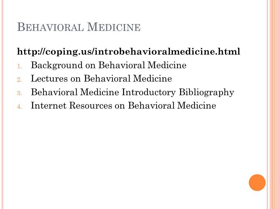 B EHAVIORAL M EDICINE http://coping.us/introbehavioralmedicine.html 1.