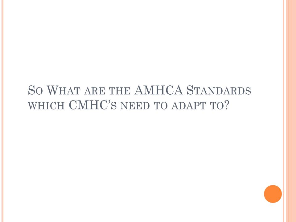 S O W HAT ARE THE AMHCA S TANDARDS WHICH CMHC S NEED TO ADAPT TO