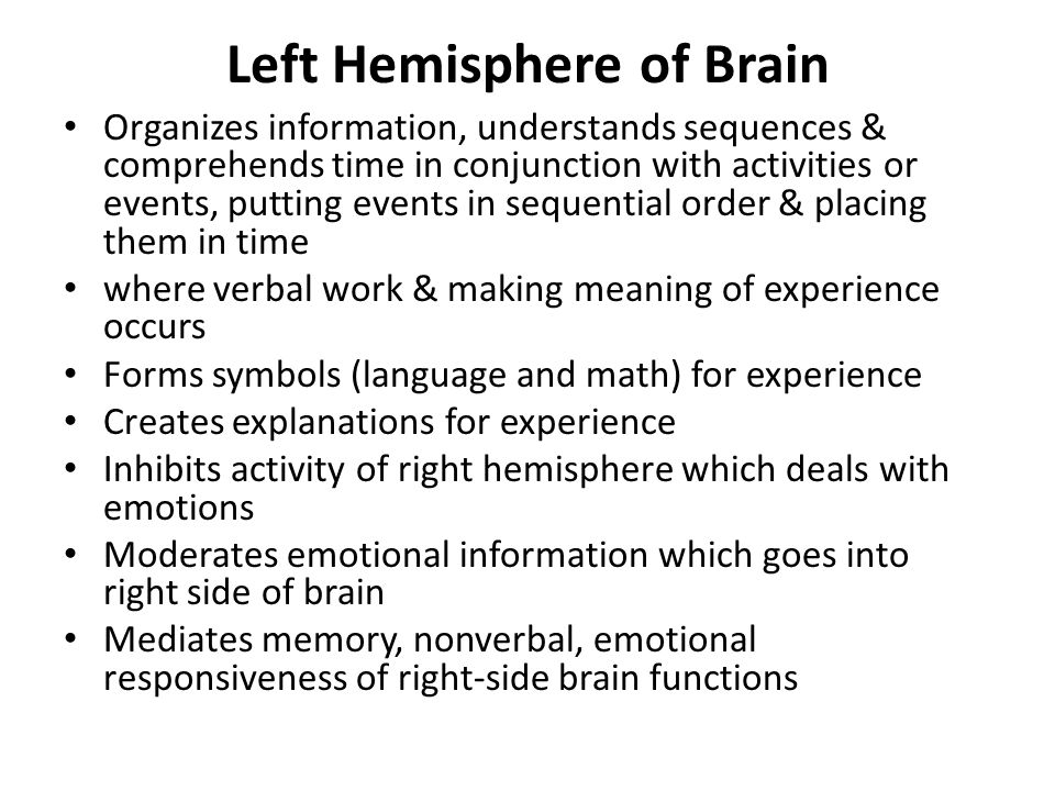 Left Hemisphere of Brain Organizes information, understands sequences & comprehends time in conjunction with activities or events, putting events in s