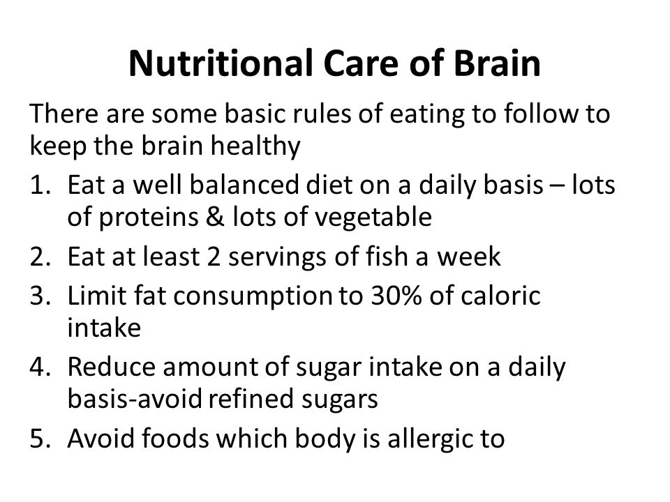 Nutritional Care of Brain There are some basic rules of eating to follow to keep the brain healthy 1.Eat a well balanced diet on a daily basis – lots