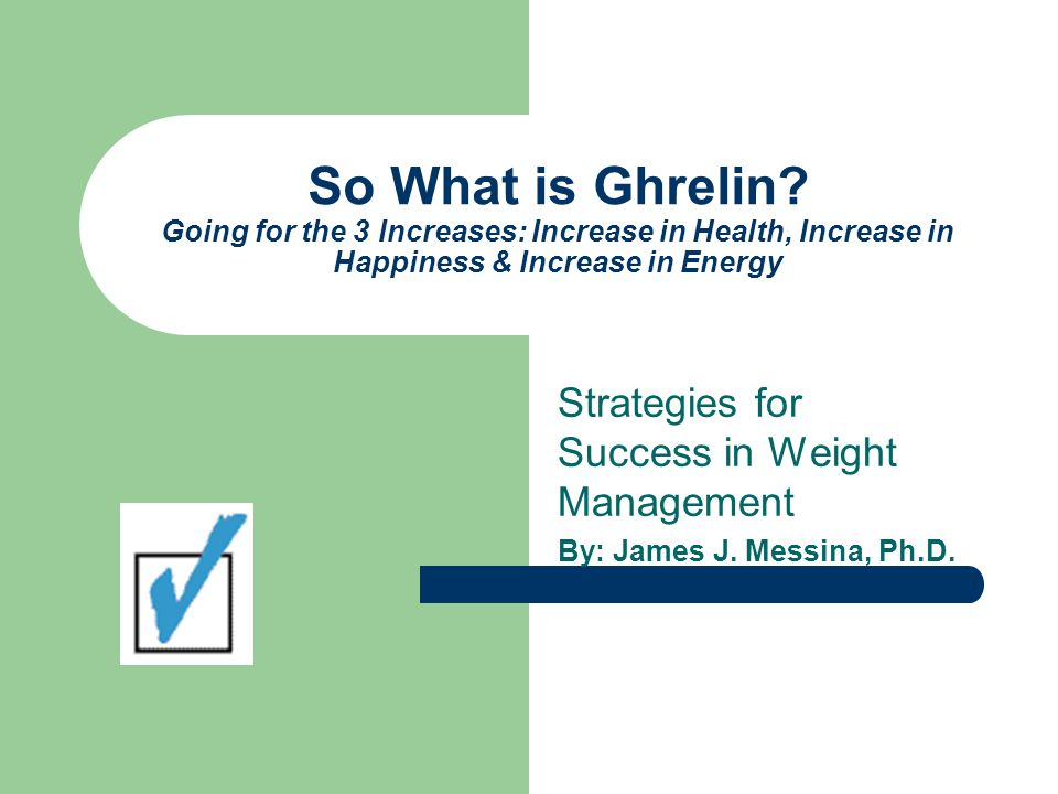 More Information on Ghrelin Check out the links on Ghrelin under Hot Topics on our links section at: http://www.coping.org/balanced/strategies/r esource.htm#Ghrelin