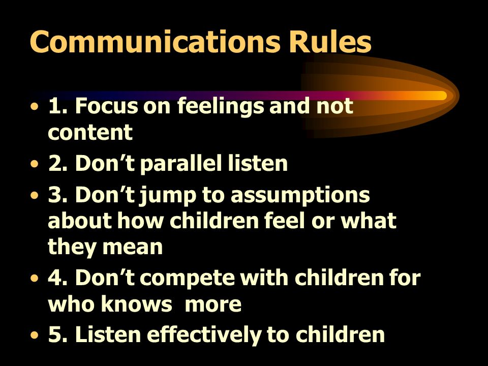 Communications Rules 1. Focus on feelings and not content 2.