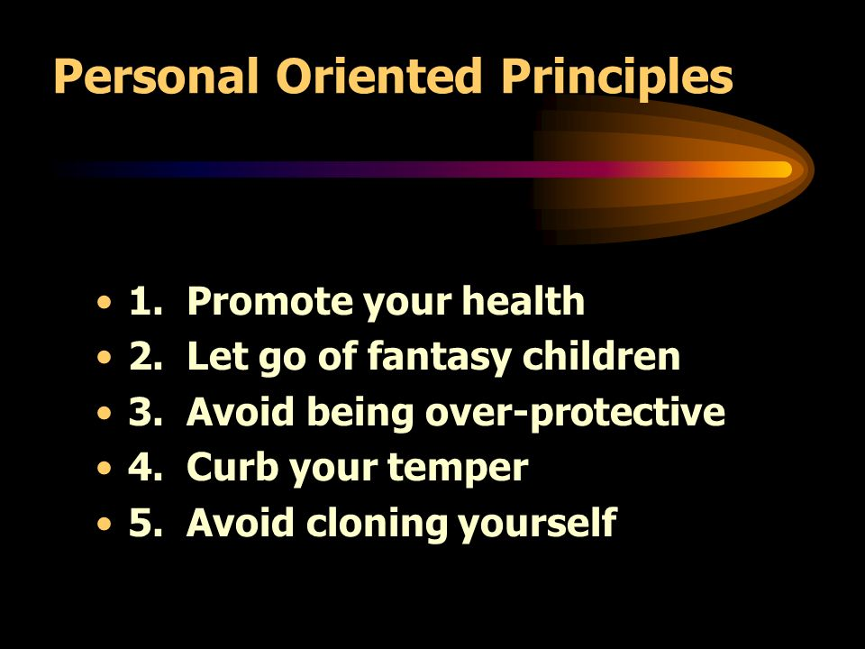 Personal Oriented Principles 1. Promote your health 2.