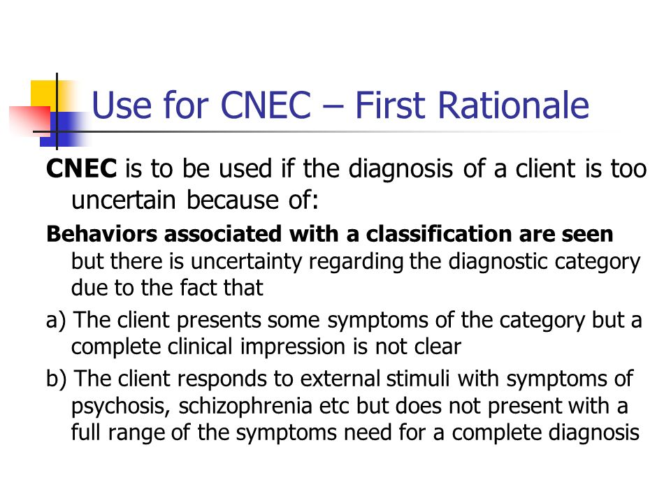 Use for CNEC – First Rationale CNEC is to be used if the diagnosis of a client is too uncertain because of: Behaviors associated with a classification