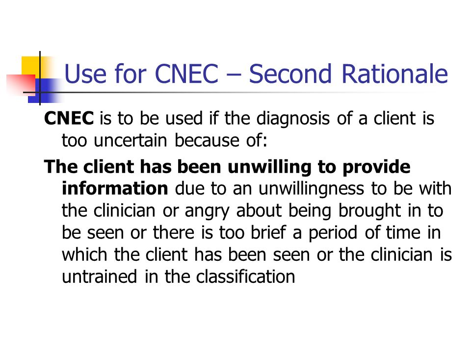 Use for CNEC – Second Rationale CNEC is to be used if the diagnosis of a client is too uncertain because of: The client has been unwilling to provide