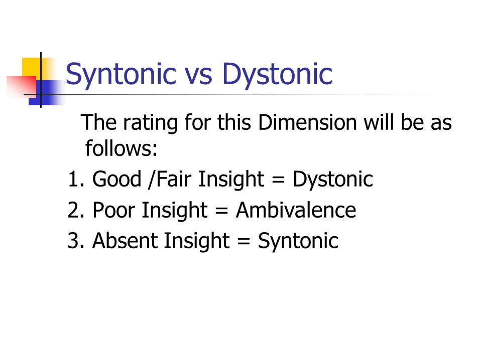 Syntonic vs Dystonic The rating for this Dimension will be as follows: 1. Good /Fair Insight = Dystonic 2. Poor Insight = Ambivalence 3. Absent Insigh