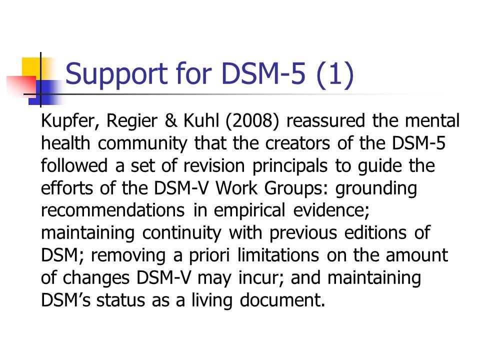 Support for DSM-5 (1) Kupfer, Regier & Kuhl (2008) reassured the mental health community that the creators of the DSM-5 followed a set of revision pri