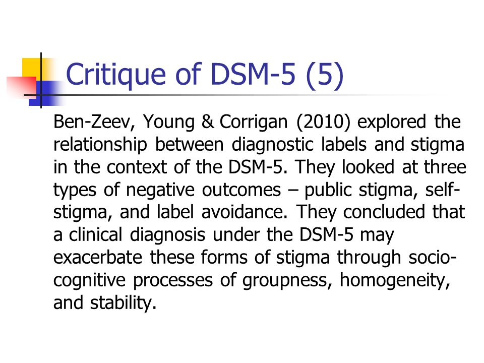 Critique of DSM-5 (5) Ben-Zeev, Young & Corrigan (2010) explored the relationship between diagnostic labels and stigma in the context of the DSM-5. Th