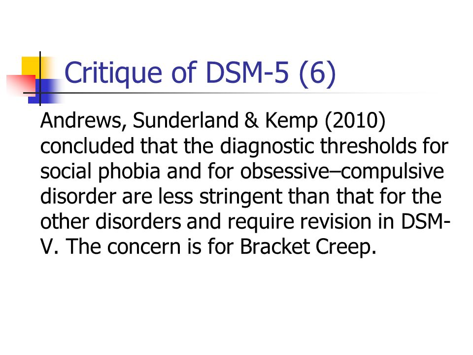 Critique of DSM-5 (6) Andrews, Sunderland & Kemp (2010) concluded that the diagnostic thresholds for social phobia and for obsessive–compulsive disord