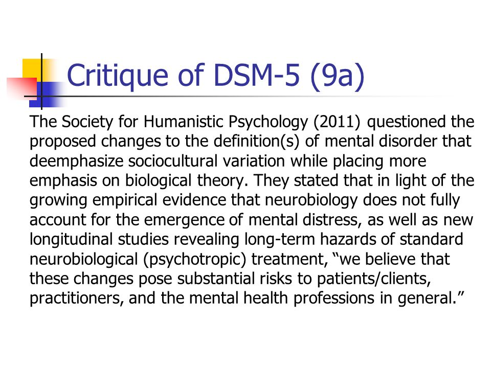 Critique of DSM-5 (9a) The Society for Humanistic Psychology (2011) questioned the proposed changes to the definition(s) of mental disorder that deemp