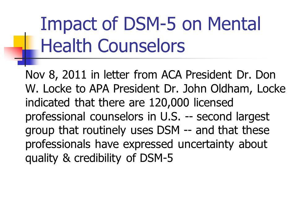 Impact of DSM-5 on Mental Health Counselors Nov 8, 2011 in letter from ACA President Dr. Don W. Locke to APA President Dr. John Oldham, Locke indicate