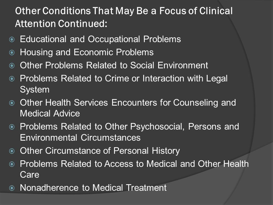 Other Conditions That May Be a Focus of Clinical Attention Continued: Educational and Occupational Problems Housing and Economic Problems Other Proble