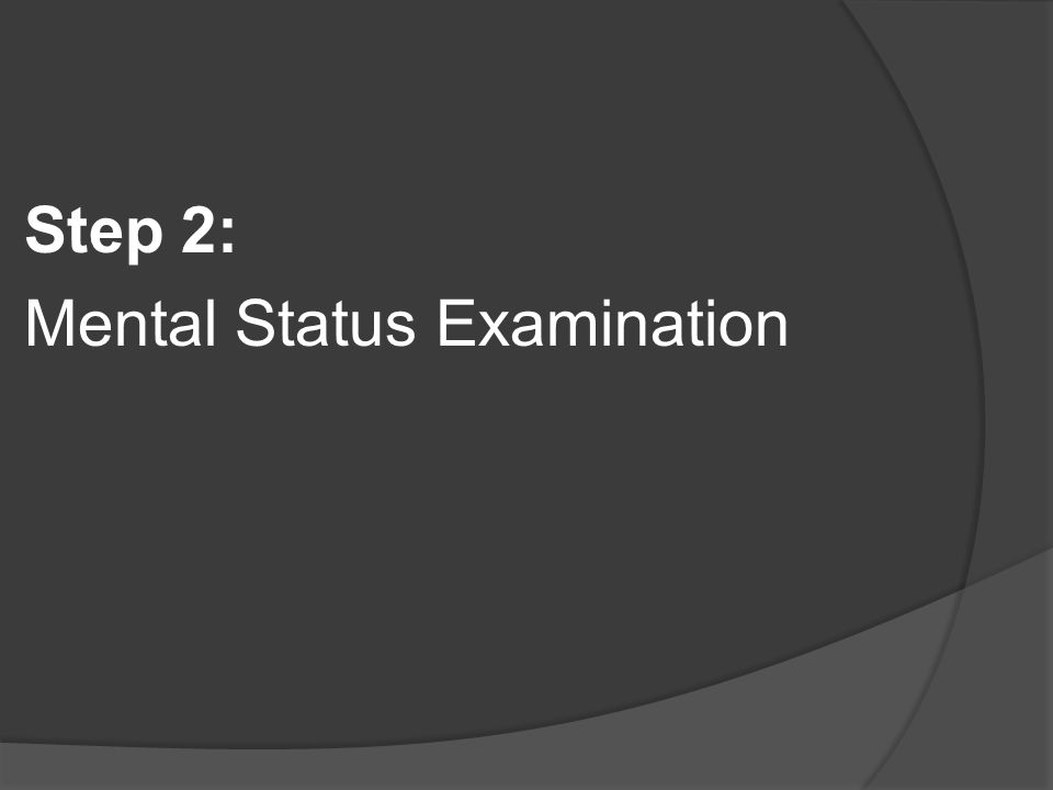 Step 2: Mental Status Examination