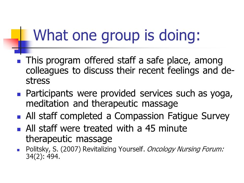 What one group is doing: This program offered staff a safe place, among colleagues to discuss their recent feelings and de- stress Participants were p