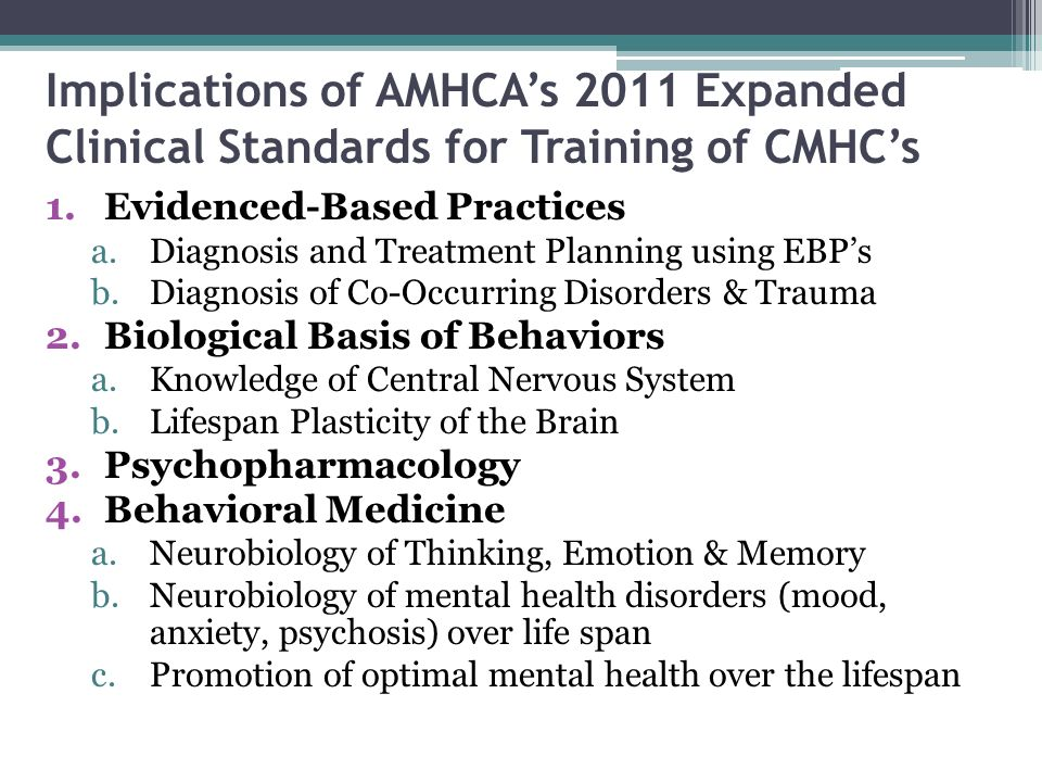 Implications of AMHCAs 2011 Expanded Clinical Standards for Training of CMHCs 1.Evidenced-Based Practices a.Diagnosis and Treatment Planning using EBP