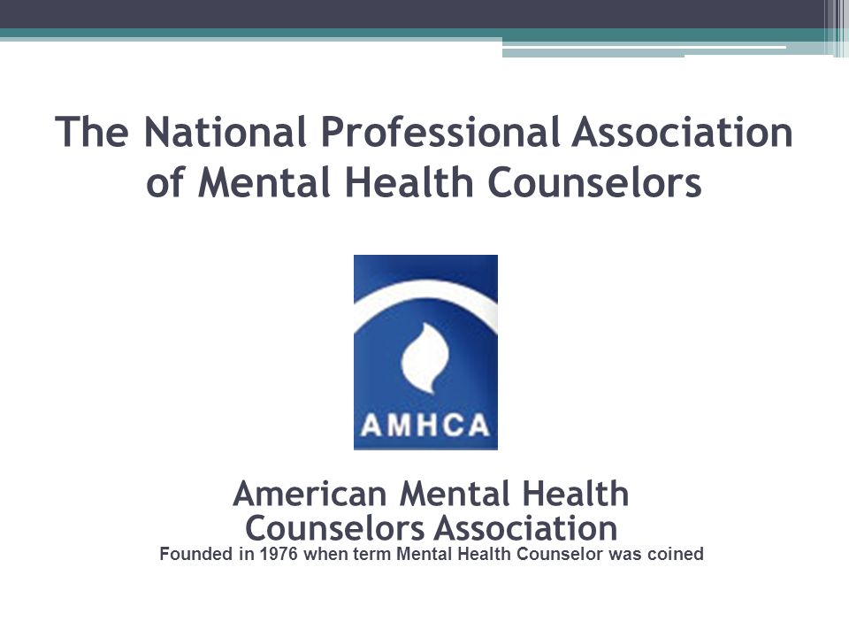 The National Professional Association of Mental Health Counselors American Mental Health Counselors Association Founded in 1976 when term Mental Healt