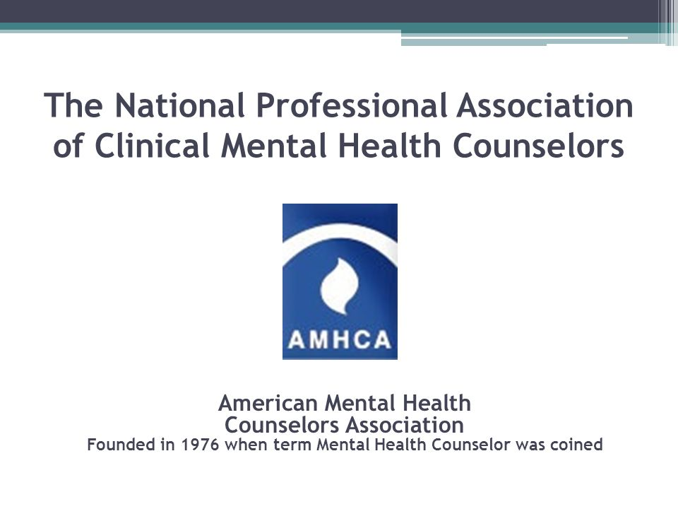 The National Professional Association of Clinical Mental Health Counselors American Mental Health Counselors Association Founded in 1976 when term Men