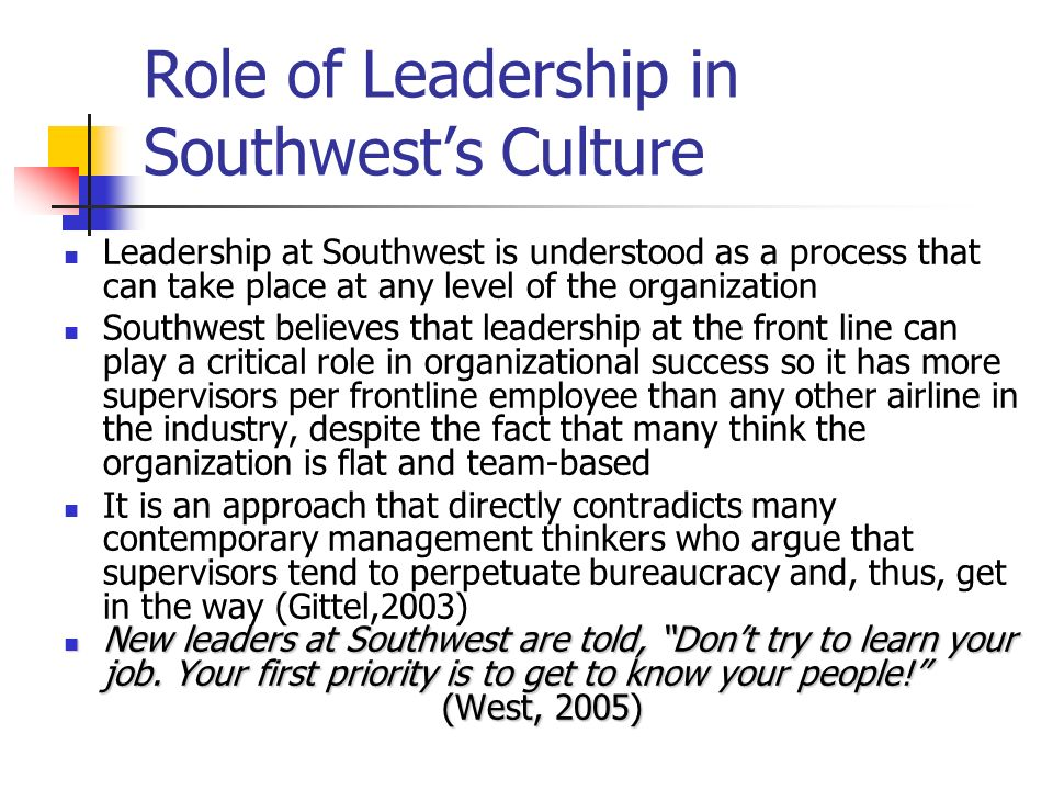 Role of Leadership in Southwests Culture Leadership at Southwest is understood as a process that can take place at any level of the organization South