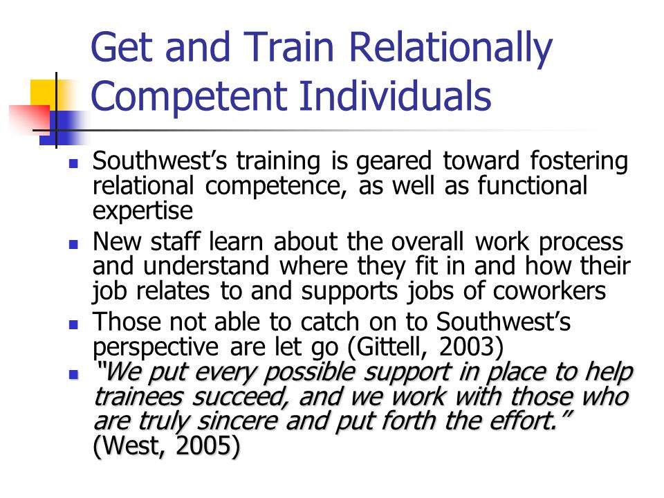 Get and Train Relationally Competent Individuals Southwests training is geared toward fostering relational competence, as well as functional expertise