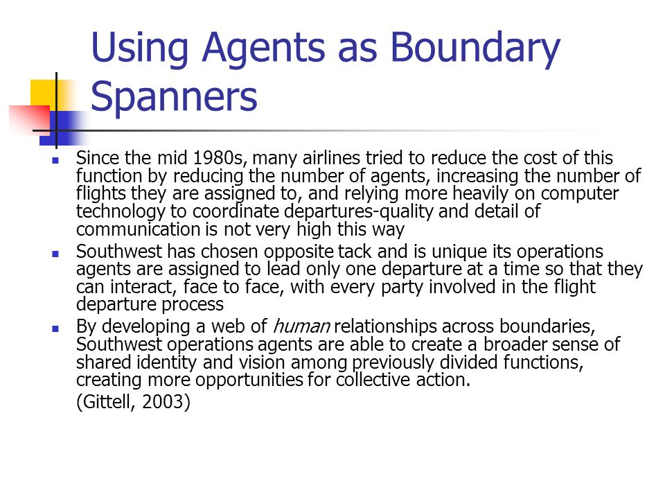Using Agents as Boundary Spanners Since the mid 1980s, many airlines tried to reduce the cost of this function by reducing the number of agents, incre