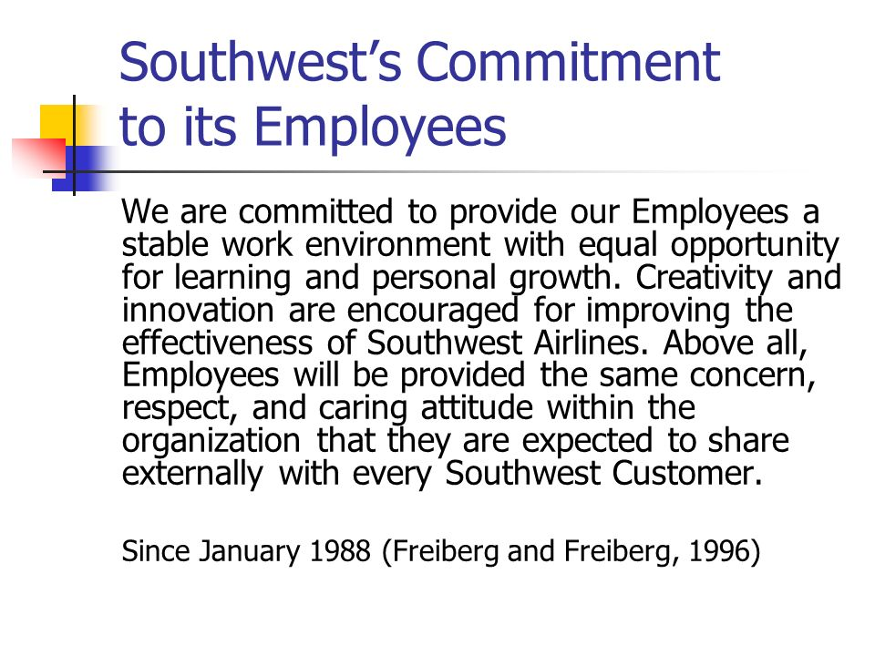 Southwests Commitment to its Employees We are committed to provide our Employees a stable work environment with equal opportunity for learning and per