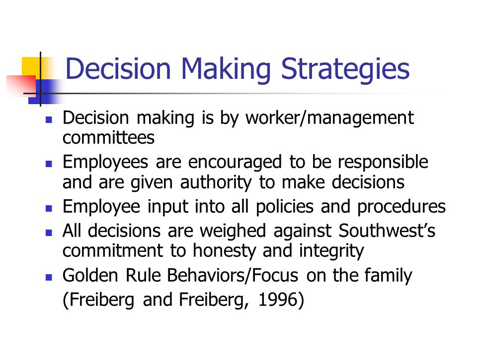 Decision Making Strategies Decision making is by worker/management committees Employees are encouraged to be responsible and are given authority to ma