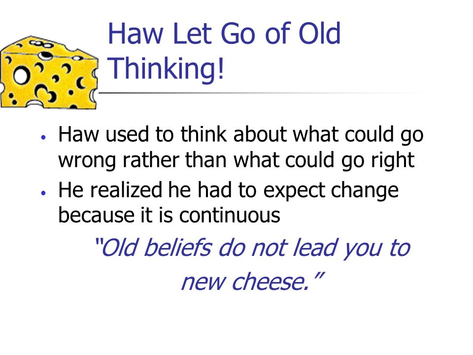 Haw Let Go of Old Thinking! Haw used to think about what could go wrong rather than what could go right He realized he had to expect change because it
