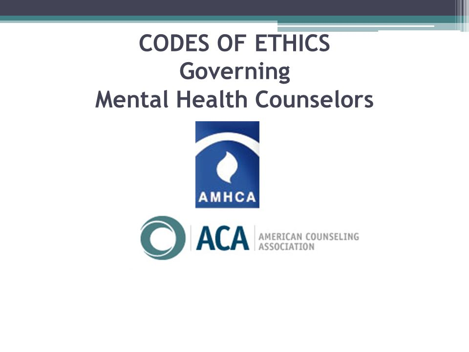 CODES OF ETHICS Governing Mental Health Counselors