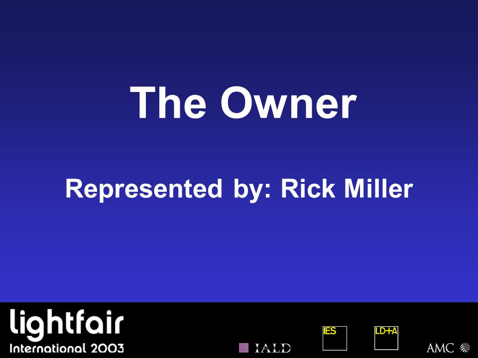 The Owner Represented by: Rick Miller