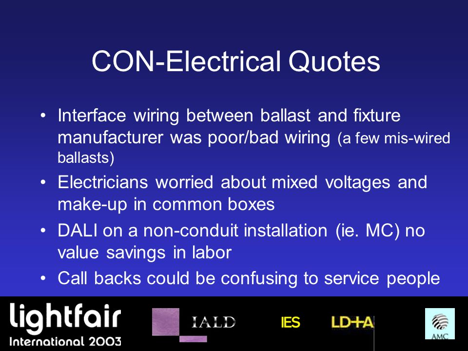 CON-Electrical Quotes Interface wiring between ballast and fixture manufacturer was poor/bad wiring (a few mis-wired ballasts) Electricians worried ab