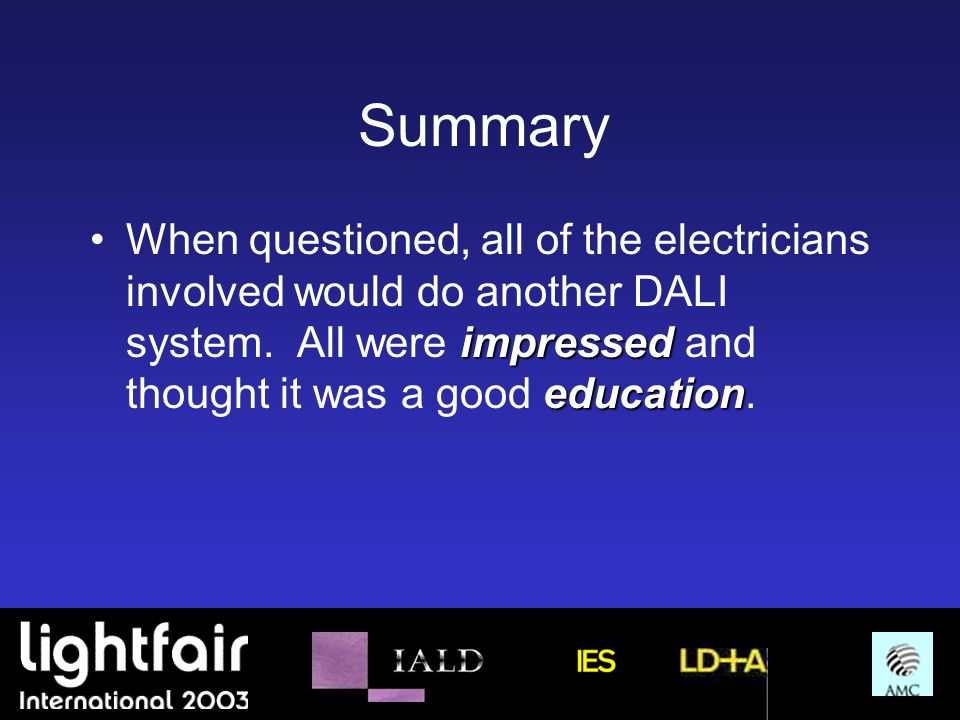 Summary impressed educationWhen questioned, all of the electricians involved would do another DALI system. All were impressed and thought it was a goo