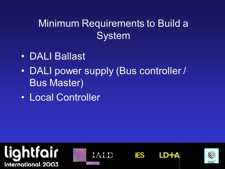 Minimum Requirements to Build a System DALI Ballast DALI power supply (Bus controller / Bus Master) Local Controller