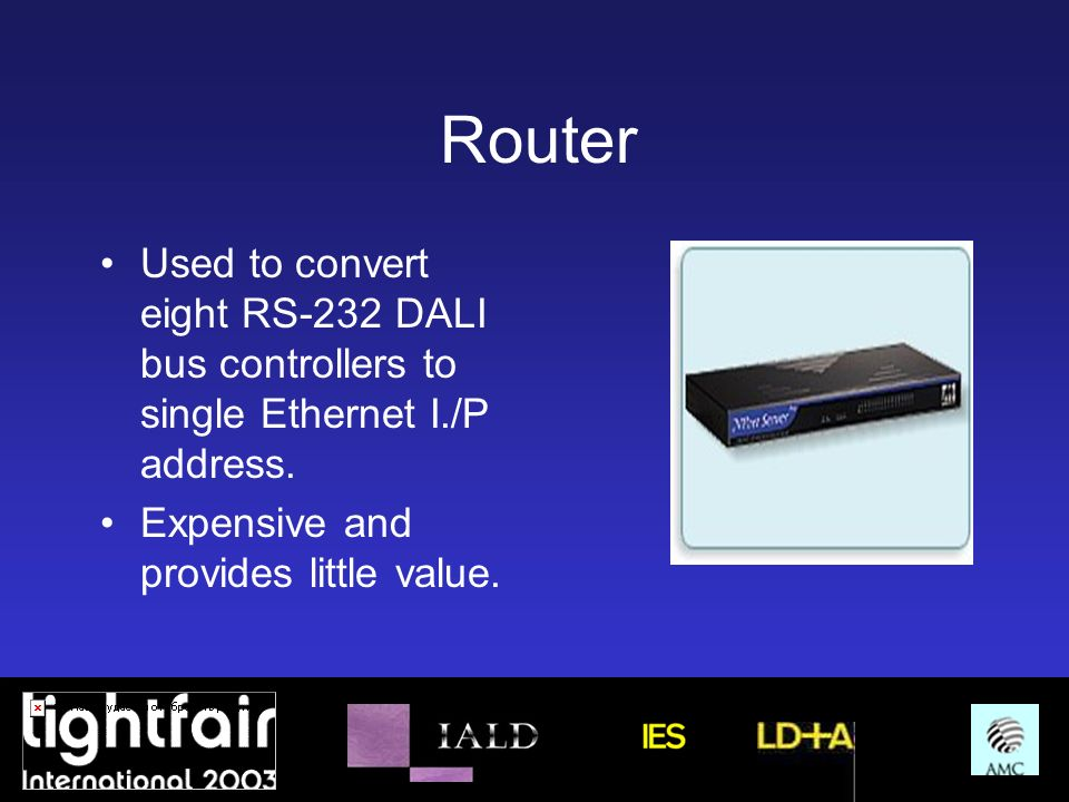 Router Used to convert eight RS-232 DALI bus controllers to single Ethernet I./P address. Expensive and provides little value.
