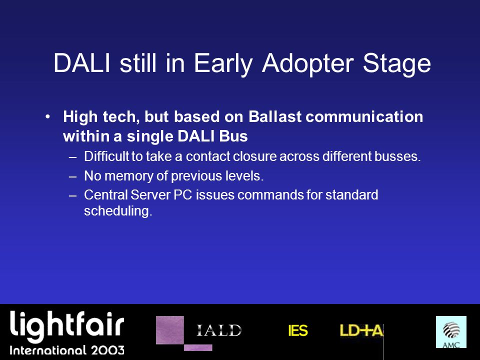 DALI still in Early Adopter Stage High tech, but based on Ballast communication within a single DALI Bus –Difficult to take a contact closure across d