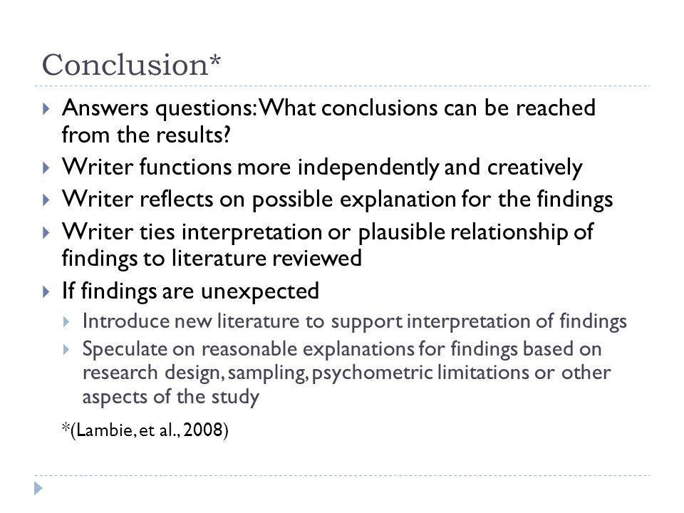 Conclusion* Answers questions: What conclusions can be reached from the results? Writer functions more independently and creatively Writer reflects on