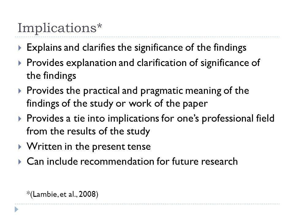 Implications* Explains and clarifies the significance of the findings Provides explanation and clarification of significance of the findings Provides