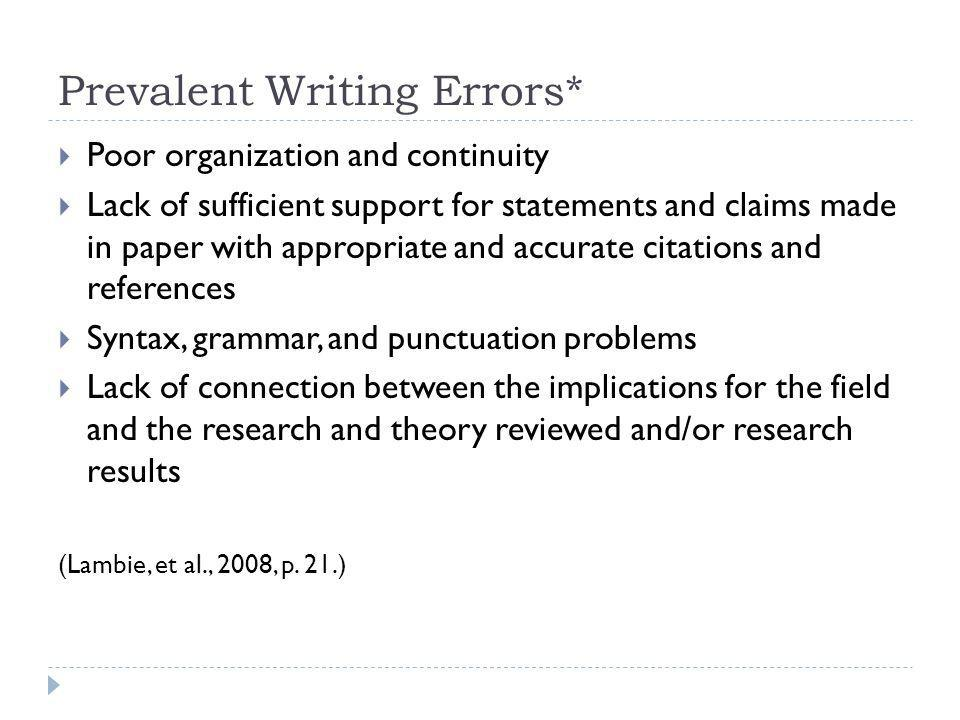 Prevalent Writing Errors* Poor organization and continuity Lack of sufficient support for statements and claims made in paper with appropriate and acc