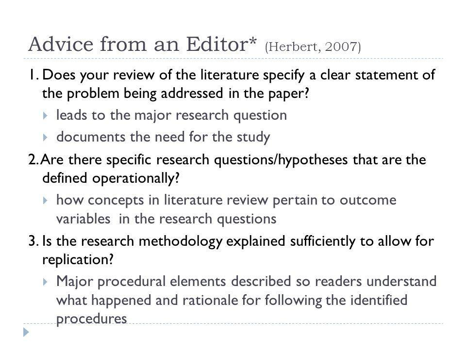 Advice from an Editor* (Herbert, 2007) 1. Does your review of the literature specify a clear statement of the problem being addressed in the paper? le