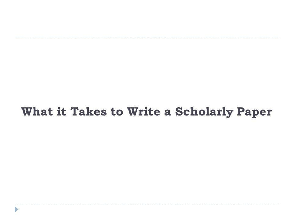 What it Takes to Write a Scholarly Paper
