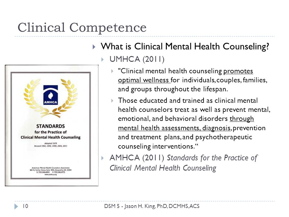 Clinical Competence 10 What is Clinical Mental Health Counseling? UMHCA (2011)