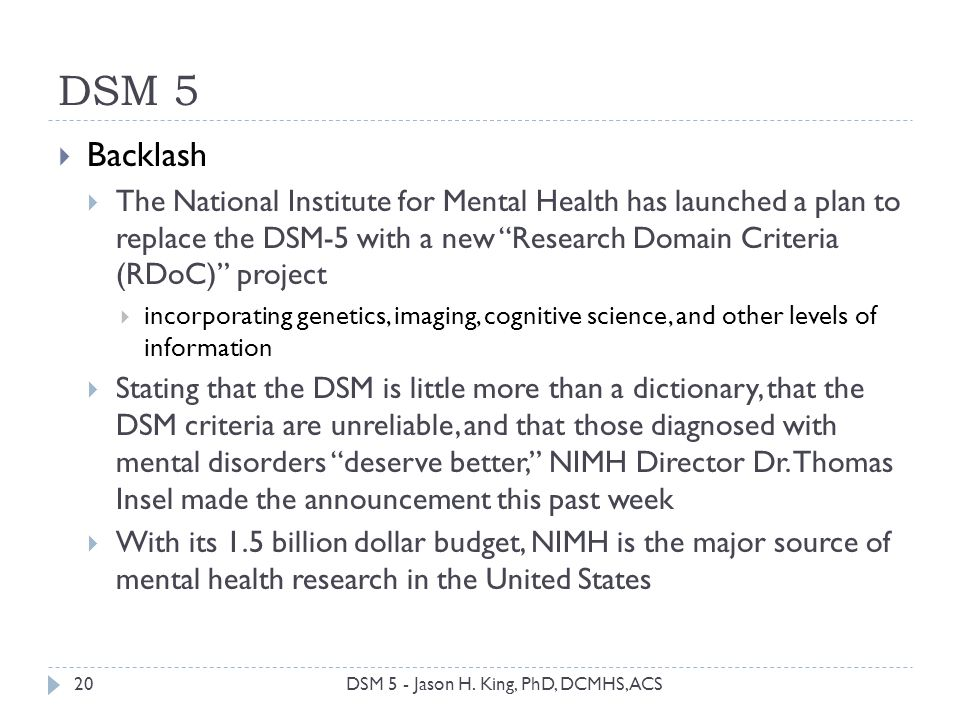 DSM 5 20 Backlash The National Institute for Mental Health has launched a plan to replace the DSM-5 with a new Research Domain Criteria (RDoC) project