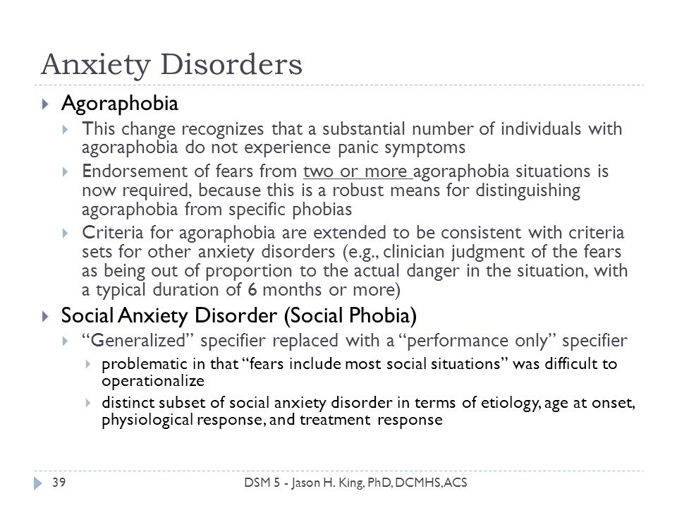 Anxiety Disorders 39 Agoraphobia This change recognizes that a substantial number of individuals with agoraphobia do not experience panic symptoms End