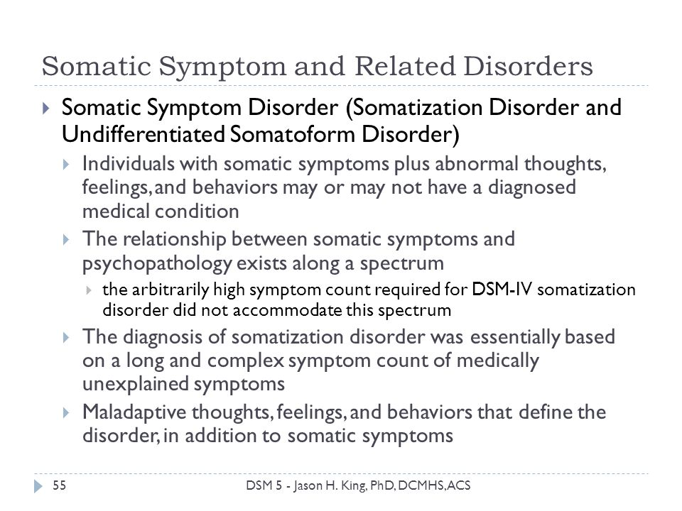 Somatic Symptom and Related Disorders 55 Somatic Symptom Disorder (Somatization Disorder and Undifferentiated Somatoform Disorder) Individuals with so