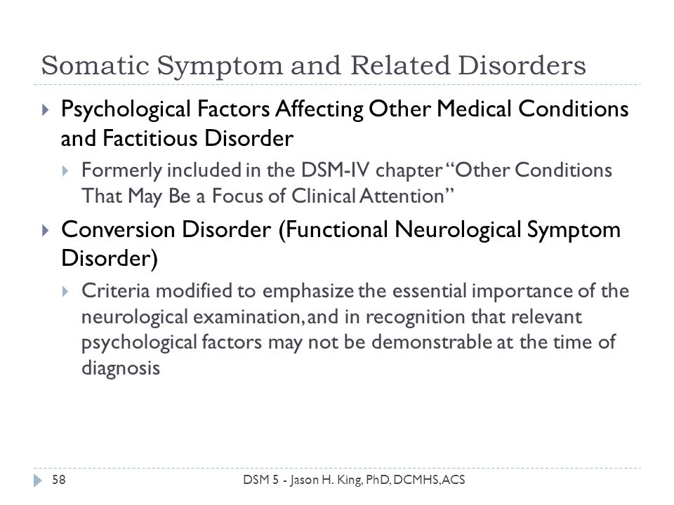Somatic Symptom and Related Disorders 58 Psychological Factors Affecting Other Medical Conditions and Factitious Disorder Formerly included in the DSM